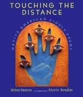 Touching The Distance : Native American Riddle-poems  / Brian Swann ; Illustrated By Maria Rendon