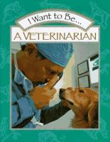 I Want to Be-- A Veterinarian