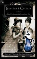 Sorcery And Cecelia, Or, The Enchanted Chocolate Pot