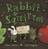 Rabbit & Squirrel ; A Tale of War & Peas