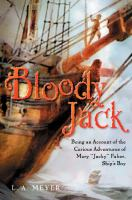 """Bloody Jack : being an account of the curious adventures of Mary """"Jacky"""" Faber, ship's boy"""