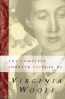 The Complete Shorter Fiction of Virginia Woolf