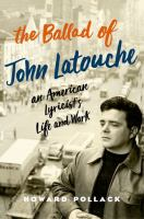 The Ballad of John Latouche : An American Lyricist's Life and Work