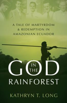 God in the Rainforest: A Tale of Martyrdom and Redemption in Amazonian Ecuador(book-cover)