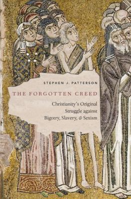 The Forgotten Creed: Christianity's Orginal Struggle Against Bigotry, Slavery and Sexism(book-cover)