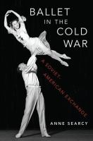Ballet in the Cold War : a Soviet-American exchange