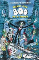 Never Say Boo to A Ghost and Other Haunting Rhymes