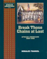 Break Those Chains at Last--African Americans, 1860-1880