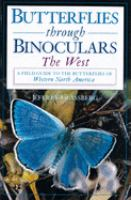 Butterflies Through Binoculars: A Field Guide to the Butterflies of Western North America