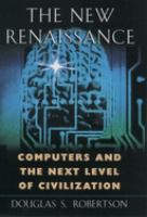 The New Renaissance: Computers and the Next Level of Civilization