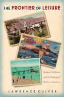 The Frontier of Leisure: Southern California and the Shaping of Modern America