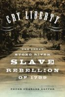Cry liberty : the great Stono River slave rebellion of 1739