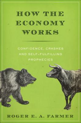 "Picture of the book cover for ""How the Economy Works: Confidence, Crashes, and Self-Fulfilling Prophecies"""