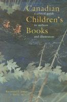 Canadian Children's Books : A Critical Guide to Authors and Illustrators