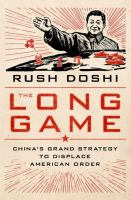 Long Game: China's Grand Strategy And The Displacement Of American Order