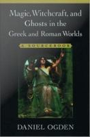 Magic, Witchcraft, and Ghosts in the Greek and Roman Worlds