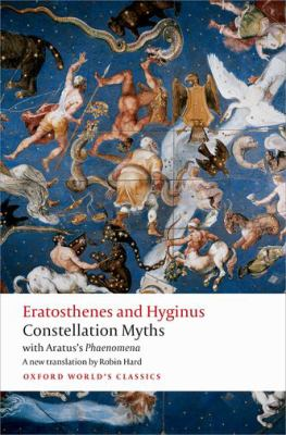 Constellation myths : with Aratus's 'Phaenomena' / Eratosthenes and Hyginus ; translated with an introduction and notes by Robin Hard.
