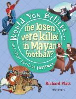 Would You Believe--- the Losers Were Killed in Mayan Football? and Other Perilous Pastimes