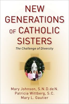 New generations of Catholic sisters : the challenge of diversity