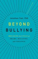Beyond bullying : breaking the cycle of shame, bullying, and violence