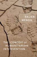 The Conceit of Humanitarian Intervention