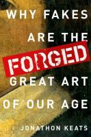 Forged: Why Fakes Are The Great Art Of Our Age