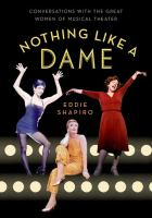 Nothing like a dame : conversations with the great women of musical theater