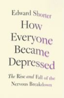 How everyone became depressed : the rise and fall of the nervous breakdown