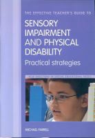 The Effective Teacher's Guide To Sensory Impairment And Physical Disability