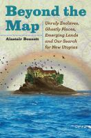 Beyond the Map: Unruly Enclaves, Ghostly Places, Emerging Lands and Our Search