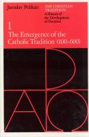 The Emergence of the Catholic Tradition (100-600)
