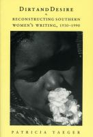 Dirt and Desire : Reconstructing Southern Women's Writing, 1930-1990
