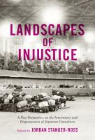 Landscapes of injustice : a new perspective on the internment and dispossession of Japanese Canadians