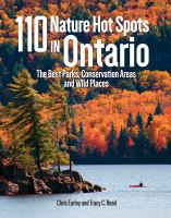 110 NATURE HOT SPOTS IN ONTARIO : THE BEST PARKS, CONSERVATION AREAS AND WILD PLACES
