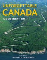 Unforgettable Canada : 125 Destinations