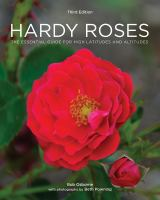 Hardy roses : the essential guide for high latitudes and altitudes