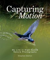 Capturing motion : my life in high speed nature photography