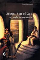 Jesus, Son of God or Rabble-rouser