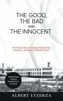 The good, the bad and the innocent : the tragic reality behind residential schools, an Albert Etzerza story