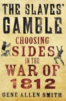 The slaves' gamble : choosing sides in the War of 1812