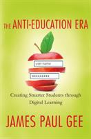 The anti-education era : creating smarter students through digital learning