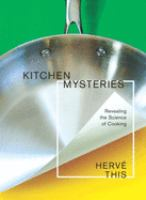Kitchen mysteries : revealing the science of food
