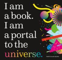 I Am A Book. I Am A Portal To The Universe