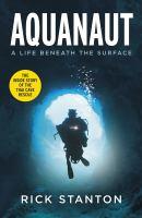 Aquanaut : a life beneath the surface