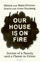 Our House Is on Fire : Scenes of a Family and a Planet in Crisis.