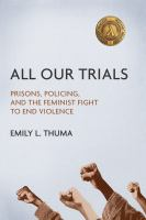 All Our Trials: Prisons, Policing, and the Feminist Fight to End Violence