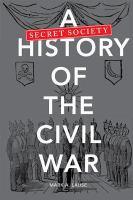 A Secret Society History of the Civil War