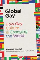 Global gay : how gay culture is changing the world - Global Gay