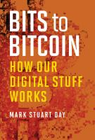BITS TO BITCOINS : HOW OUR DIGITAL STUFF WORKS