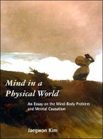 Mind in A Physical World: An Essay on the Mind-body Problem and Mental Causation (Representation and Mind)